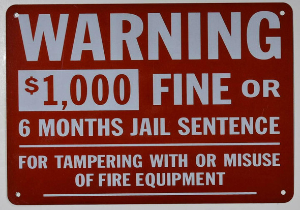 Sign  WARNING $1000 FINE OR 6 MONTHS JAIL SENTENCE FOR TAMPERING WITH OR MISUSE OF FIRE EQUIPMENT