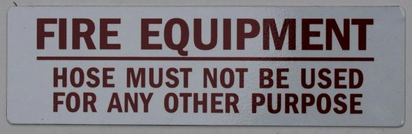 Fire Department Sign- FIRE EQUIPMENT HOSE MUST NOT BE USED FOR ANY OTHER PURPOSE