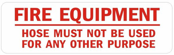 FIRE EQUIPMENT HOSE MUST NOT BE USED FOR ANY OTHER PURPOSE SIGN