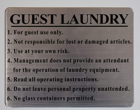 1. For guest use only.  2. Not responsible for lost or damaged articles.  3. Use at your own risk.  4. Management does not provide an attendant for the operation of laundry equipment.  5. Read all operating instructions.  6. Do not leave personal property unattended.6.   6. No glass containers permitted.