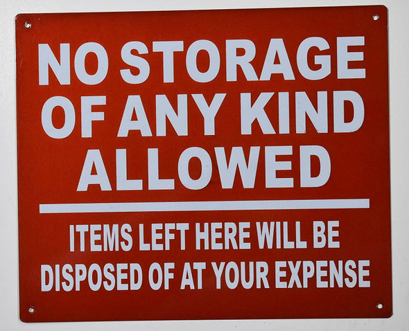 NO STORAGE OF ANY KIND ALLOWED ITEMS LEFT HERE WILL BE DISPOSED OF AT YOUR EXPENSE SIGN
