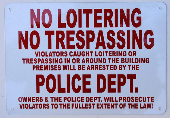 Sign  NO LOITERING NO TRESPASSING VIOLATORS CAUGHT LOITERING OR TRESPASSING IN OR AROUND THE BUILDING PREMISES WILL BE ARRESTED BY THE POLICE DEPARTMENT OWNERS AND THE POLICE DEPARTMENT WILL PROSECUTE VIOLATORS TO THE FULLEST EXTENT OF THE LAW