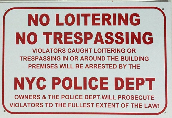 """""""NO LOITERING NO TRESPASSING VIOLATORS CAUGHT LOITERING OR TRESPASSING IN OR AROUND THE BUILDING PREMISES WILL BE ARRESTED BY THE NYC POLICE DEPARTMENT OWNERS AND THE POLICE DEPARTMENT. WILL PROSECUTE VIOLATORS TO THE FULLEST EXTENT OF THE LAW"""" SIGN"""
