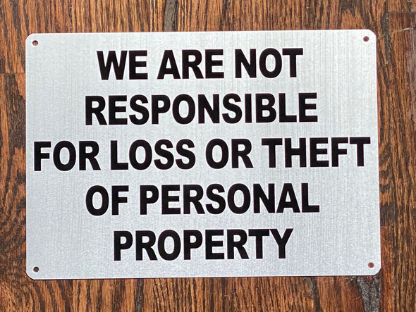 WE ARE NOT RESPONSIBLE FOR LOSS OR THEFT OF PERSONAL PROPERTY SIGN