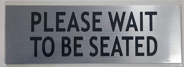 Please Wait to BE Seated Signage