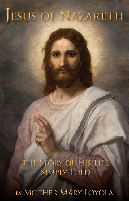 Jesus of Nazareth: The Story of His Life Simply Told