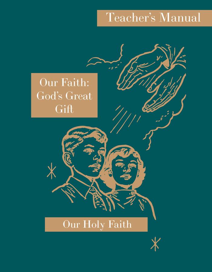 Our Faith: God's Great Gift: Teacher's Manual