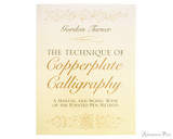 The Technique of Copperplate Calligraphy: A Manual and Model Book of the Pointed Pen Method - Turner