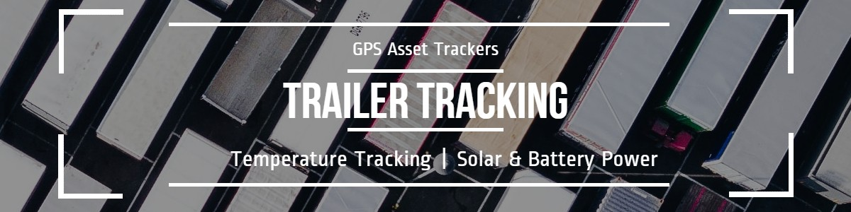 Trailer tracking: powered, solar, battery, manage for ROI