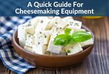 ​Homemade Cheese Making Equipment: A Quick & Thorough Guide