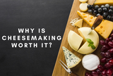 5 Simple Reasons Why Cheese Making Is Worth It