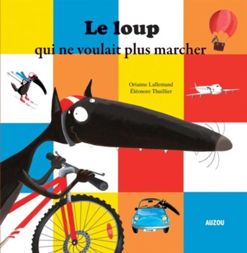 Le Loup Qui Ne Voulait Plus Marcher (Coll. Mes Ptits Albums)