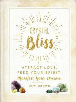 Crystal Bliss, Attract Love, Feed Your Spirit By Devi Brown