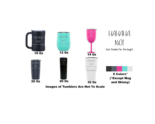 Laser Engraved HaHaHa No, But Thanks For The Laugh Stainless Steel Powder Coated Tumbler + Splash Proof Lid + 2 Straws*, Triple Wall Vacuum Insulated, Mug Coffee Cup Travel