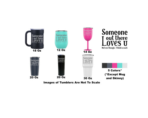 Laser Engraved Someone Out There Loves You Stainless Steel Powder Coated Tumbler + Splash Proof Lid + 2 Straws*, Triple Wall Vacuum Insulated, Mug Coffee Cup Travel Camping