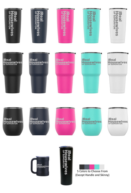 Laser Engraved THE REAL HOUSEWIVES OF EDMONTON Stainless Steel Powder Coated Tumbler + Splash Proof Lid + 2 Straws*, Triple Wall Vacuum Insulated Mug Coffee Cup Travel