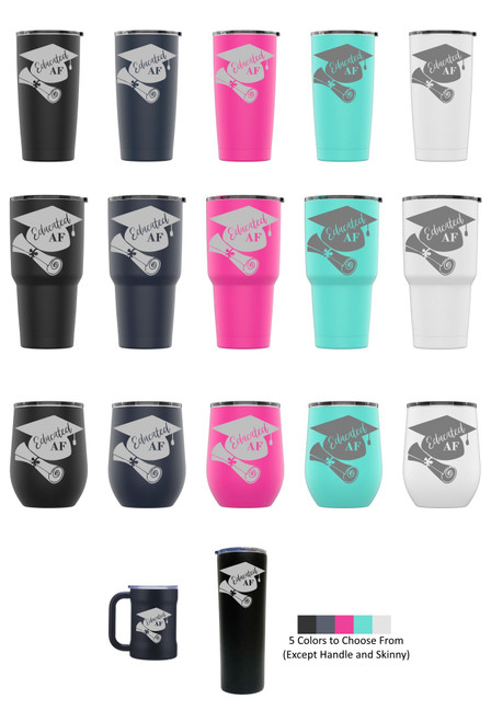 Laser Engraved EDUCATED AF (STYLE 2) Stainless Steel Powder Coated Tumbler + Splash Proof Lid + 2 Straws*, Triple Wall Vacuum Insulated Mug Coffee Cup Travel