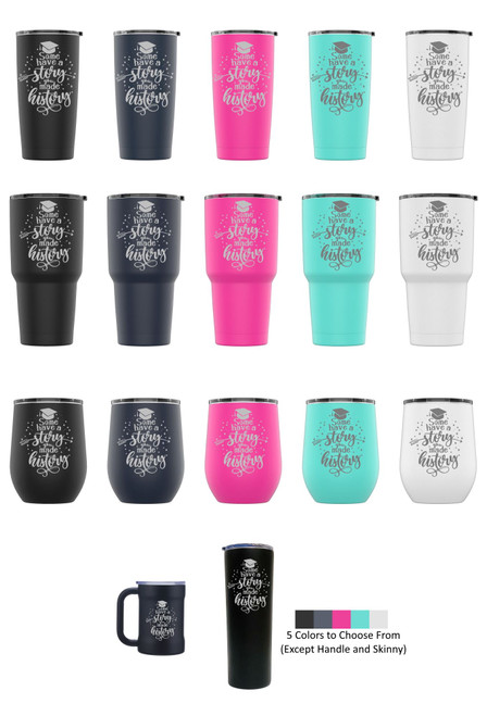 Laser Engraved SOME HAVE A STORY Stainless Steel Powder Coated Tumbler + Splash Proof Lid + 2 Straws*, Triple Wall Vacuum Insulated Mug Coffee Cup Travel