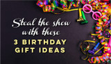 Steal the Show with These 3 Birthday Gift Ideas