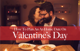 How to Plan an At Home Date for Valentine's Day