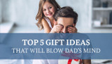 Top 5 Gift Ideas That Dad Will Love