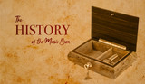 ​The History of the Music Box