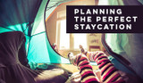 ​Planning the Perfect Staycation
