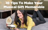 10 Tips To Make Your Musical Gift Memorable