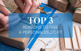 Top 3 Reasons to Give a Personalized Gift