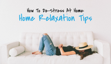 ​How to De-stress at Home: Home Relaxation Tips