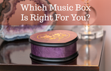 Which Music Box is Right for You?