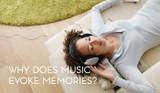 Why Does Music Evoke Memories?