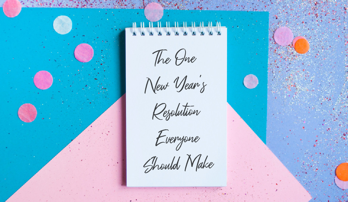 The One New Year's Resolution Everyone Should Make