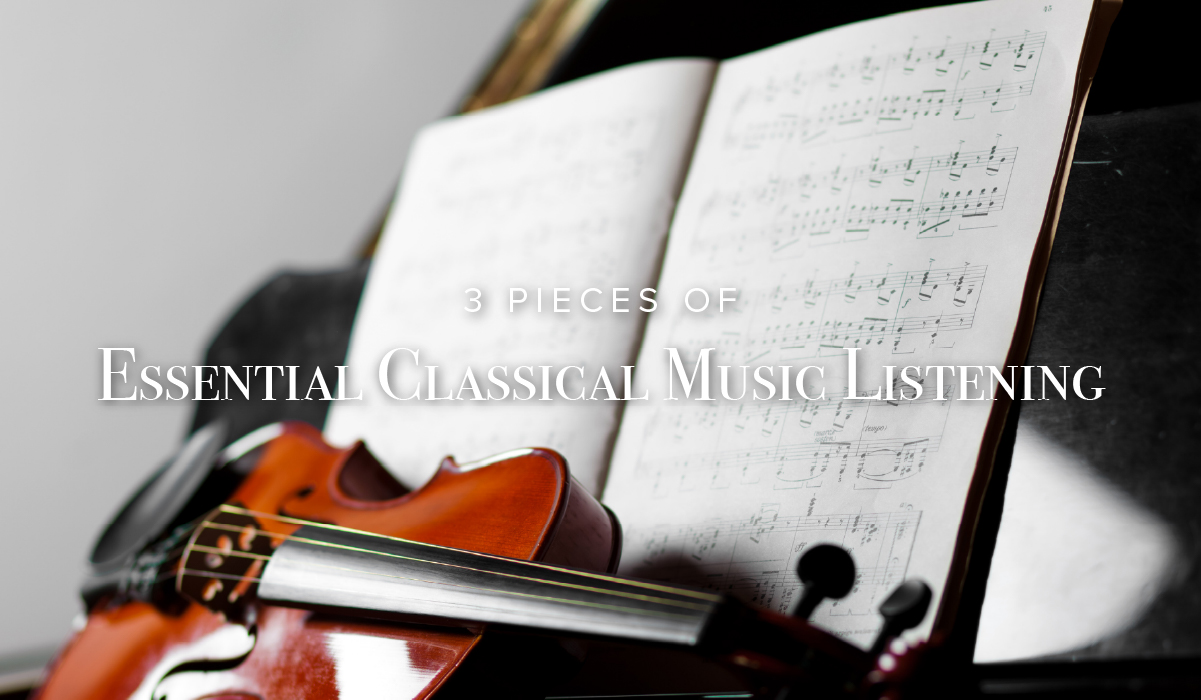 3 Pieces of Essential Classical Music Listening
