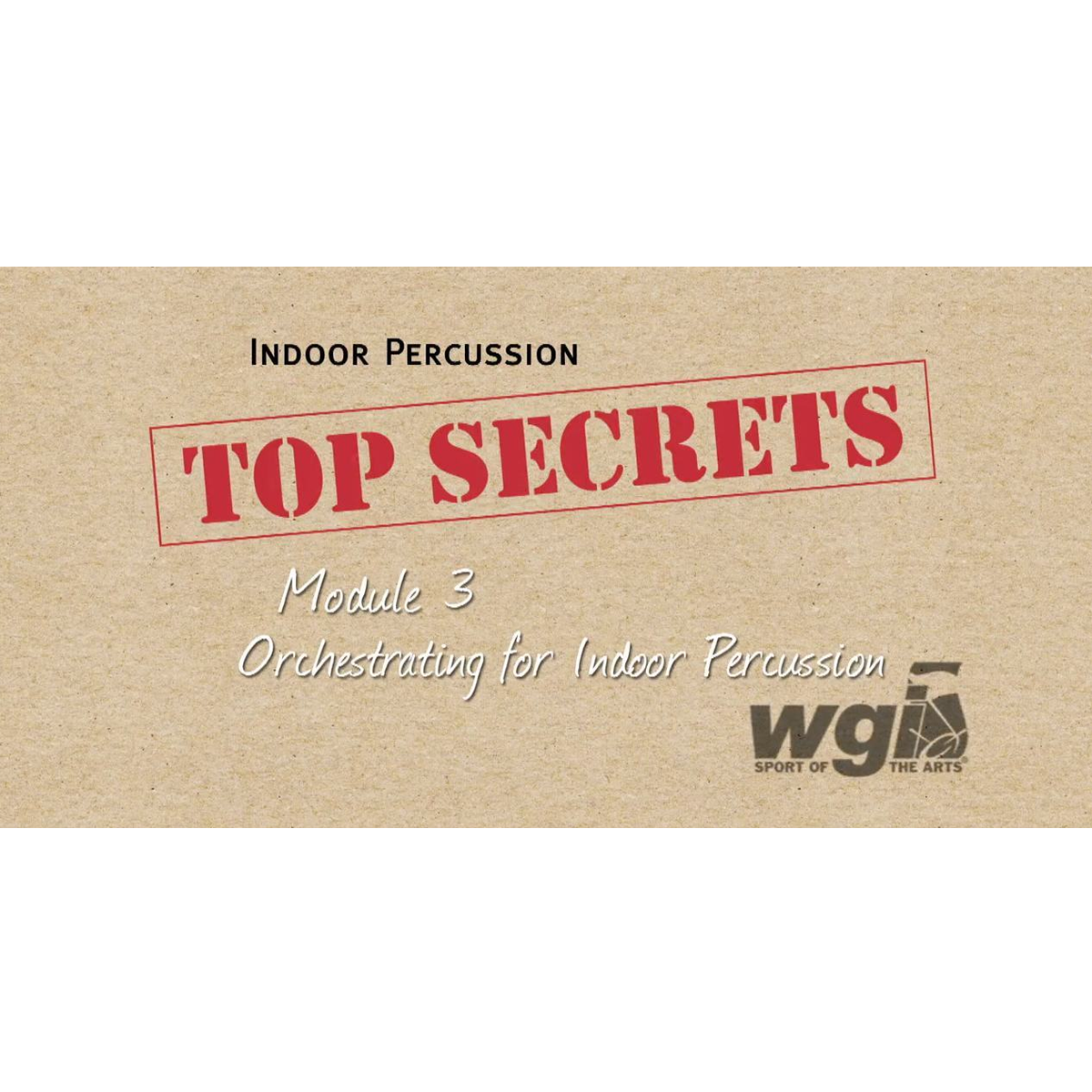 WGI Indoor Percussion Top Secrets Module 3 - Orchestrating for Indoor Percussion