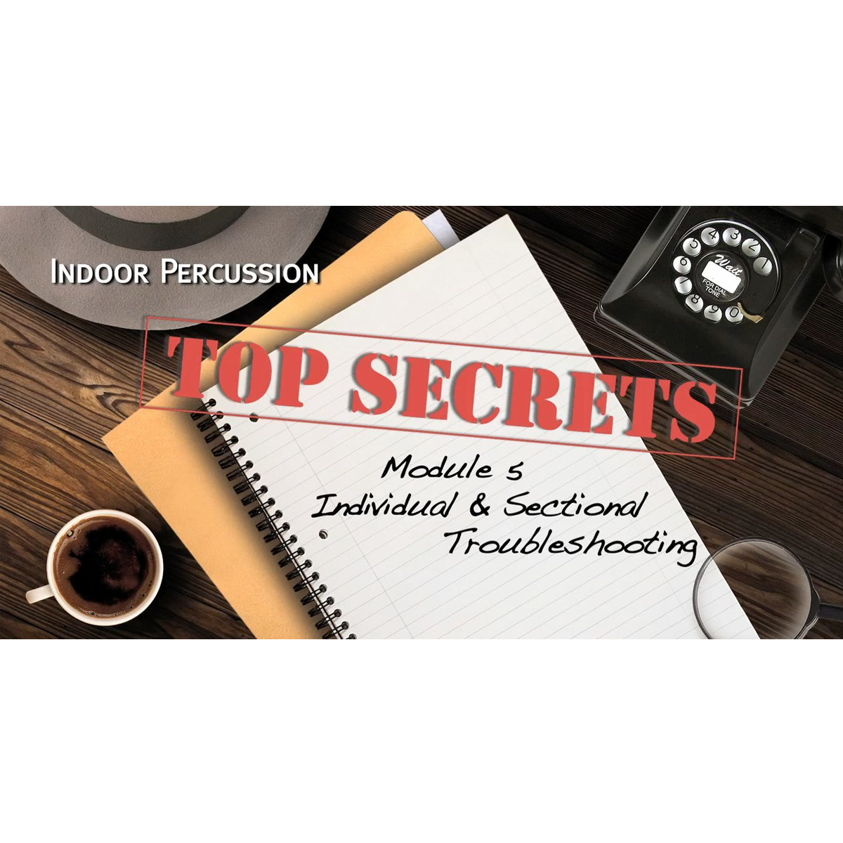 WGI Indoor Percussion Top Secrets Module 5 - Individual & Sectional Troubleshooting