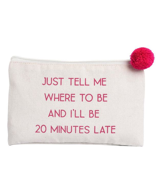 A good sense of humor combines with keeping your essentials organized.  Full graphic text: Just tell me where to be and I'll be 20 minutes late. 9'' W x 6'' H x 0.25'' D