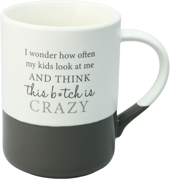 I wonder how often my kids look at me and think this b*tch is crazy 18 oz Ceramic Mug