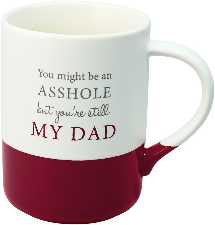 You might be an asshole but you're still my dad 18 oz Ceramic Mug