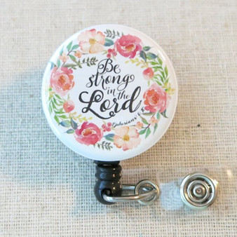BIBLE VERSE Badge Reel - Be Strong in the LORD Ephesians 6:10 Religious Retractable Badge Holder