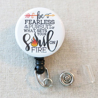 INSPIRATIONAL Quote Badge Reel - Be FEARLESS in the Pursuit of What Sets your SOUL on FIRE Badge Reel, Be Fearless Inspirational Gift Name Badge Holder
