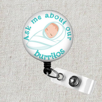 Labor and Delivery Badge Reel, Ask Me About Our Burritos Badge Holder, Baby Swaddle Badge, NICU Nurse Badge Clip, OBGYN Baby Badge Reel