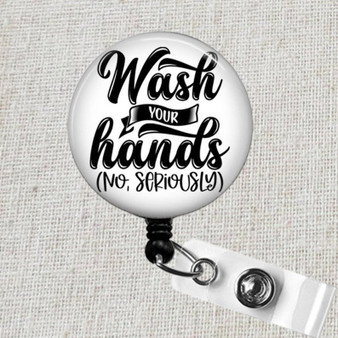 Funny Wash Your Hands  No Seriously Badge Reel, Essential Worker Medical ID Badge Reel, EMS Badge Reel, Covid Virus Badge Holder, Social Distancing Badge Clip