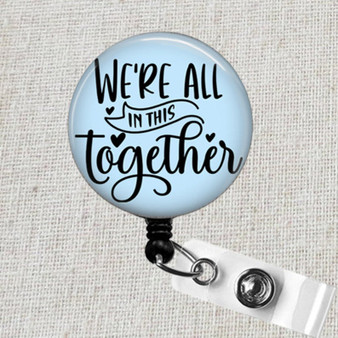 We're All In This Together Badge Reel, Nurse Badge Holder, Inspirational Badge, Social Distancing Badge Reel, Essential Worker ID Badge