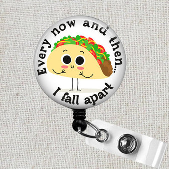 TACO Badge Reel, Every Now and Then I Fall Apart Taco ID Badge Holder, Food Badge Reel, Nurses Badge Holder, Funny Taco Dietician Badge Clip