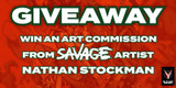 GIVEAWAY: WIN AN ART COMMISSION FROM SAVAGE ARTIST NATHAN STOCKMAN