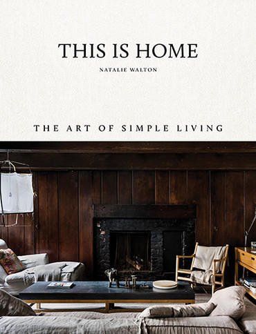 THIS IS HOME, THE ART OF LIVING SIMPLY - NATALIE WALTON BOOK