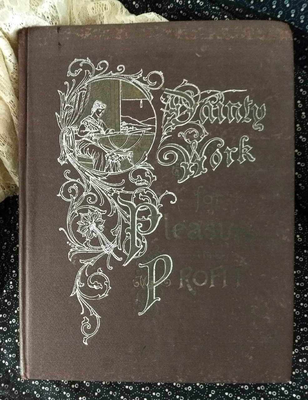 The Book Of Dainty Work For Pleasure Or Profit ~ Needlework of Lace Making, Crocheting, Knitting And More