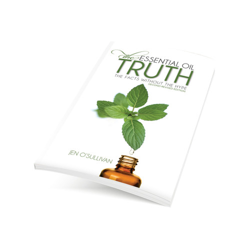 The Essential Oil Truth: The Facts Without the Hype