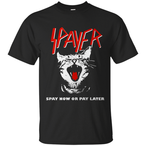 Spayer: spay now or pay later cat shirt